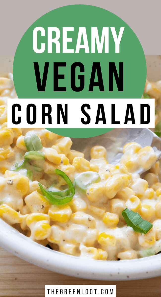This Vegan Creamy Corn Salad is the perfect quick Summer side dish, ideal for BBQ. A super easy but flavorful meal. | The Green Loot #vegan #veganrecipes #BBQ